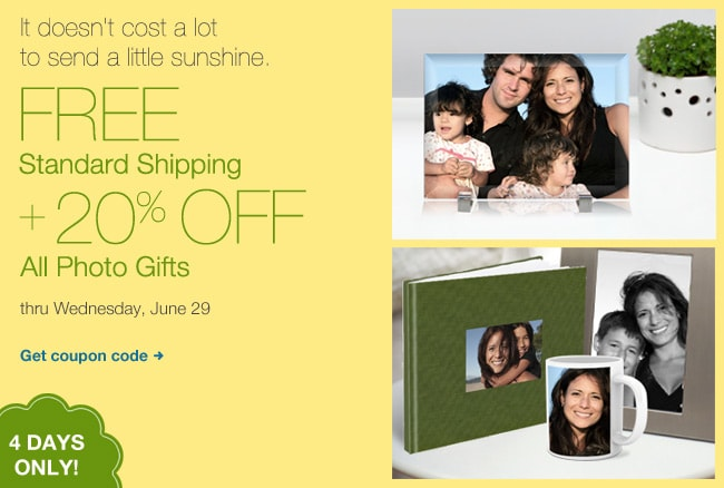 It doesn't cost a lot to send a little sunshine. FREE Standard Shipping + 20% OFF All Photo Gifts thru Wednesday, June 29. 4 DAYS ONLY! Get coupon code