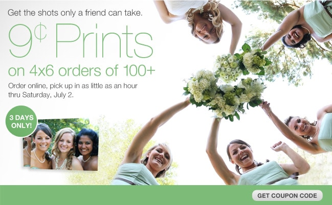 Get the shots only a friend can take. 9 cent Prints on 4x6 orders of 100+ Order online, pick up in as little as an hour thru Saturday, July 2. 3 DAYS ONLY! Get coupon code
