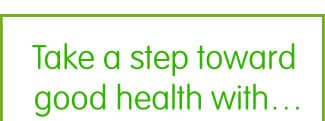 Take a step toward good health with...