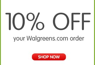 10% OFF your Walgreens.com order SHOP NOW