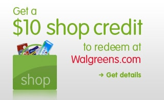 Get a $10 shop credit to redeem at Walgreens.com Get details >